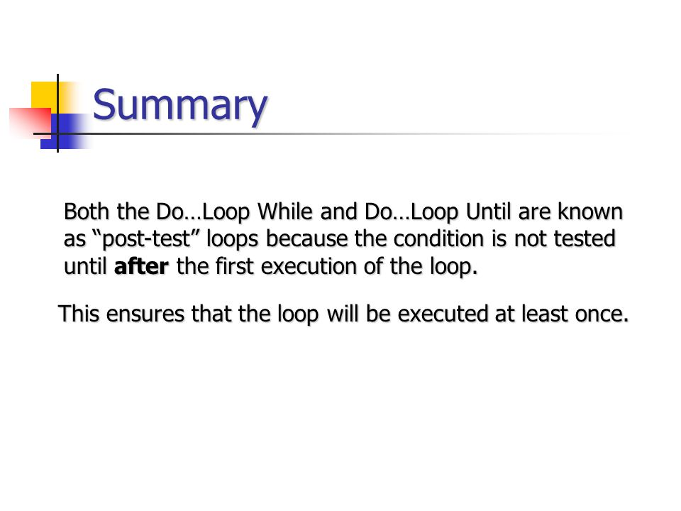 """Summary Both the Do…Loop While and Do…Loop Until are known as """"post-test"""" loops because the condition is not tested until after the first execution of"""