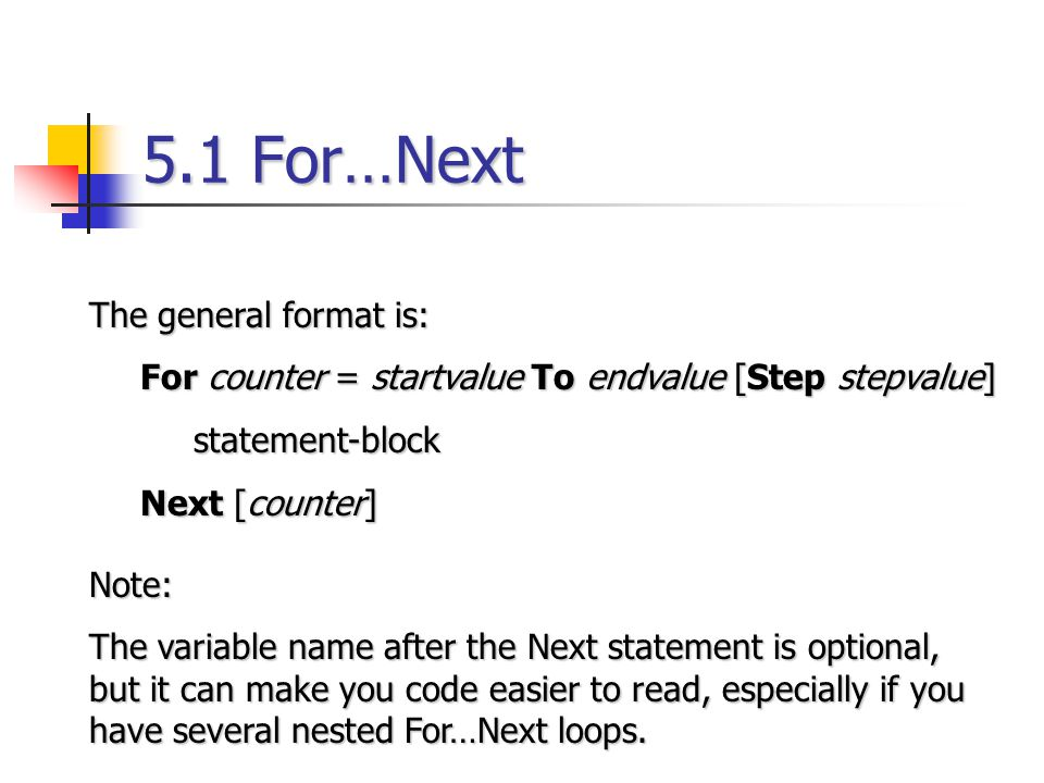 5.1 For…Next The general format is: For counter = startvalue To endvalue [Step stepvalue] For counter = startvalue To endvalue [Step stepvalue]stateme