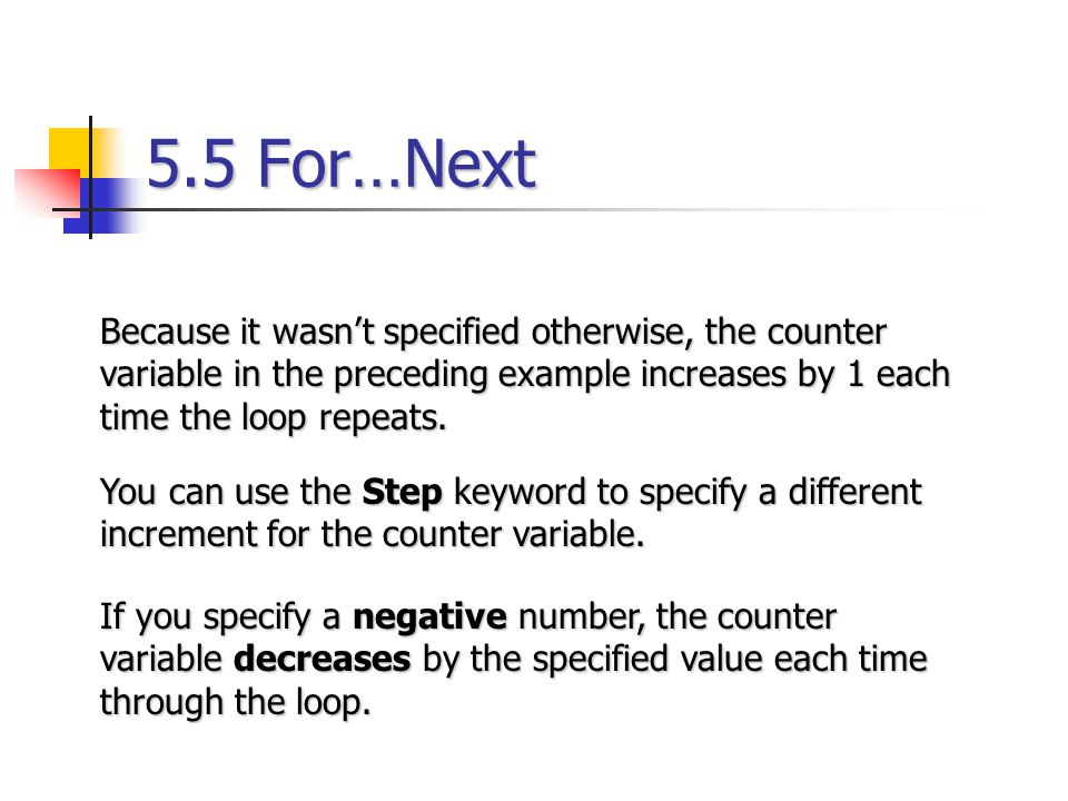5.5 For…Next Because it wasn't specified otherwise, the counter variable in the preceding example increases by 1 each time the loop repeats. You can u