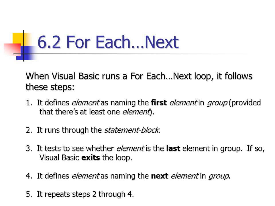 6.2 For Each…Next When Visual Basic runs a For Each…Next loop, it follows these steps: 2. It runs through the statement-block. 3. It tests to see whet