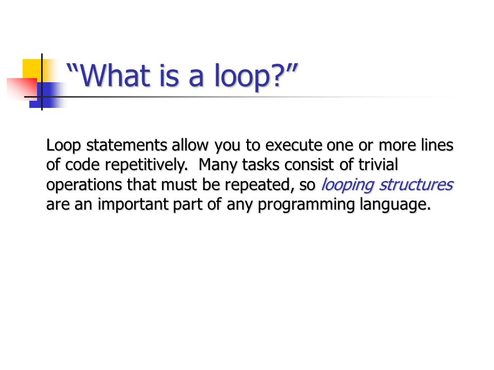 """""""What is a loop?"""" Loop statements allow you to execute one or more lines of code repetitively. Many tasks consist of trivial operations that must be r"""