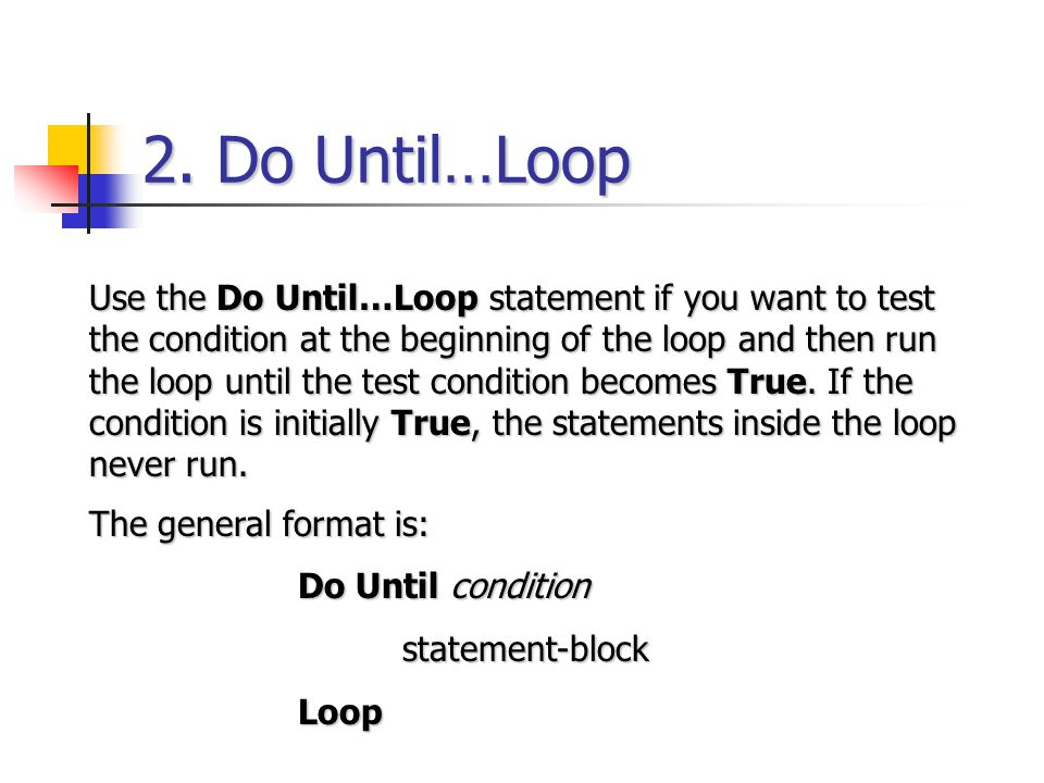 2. Do Until…Loop Use the Do Until…Loop statement if you want to test the condition at the beginning of the loop and then run the loop until the test c