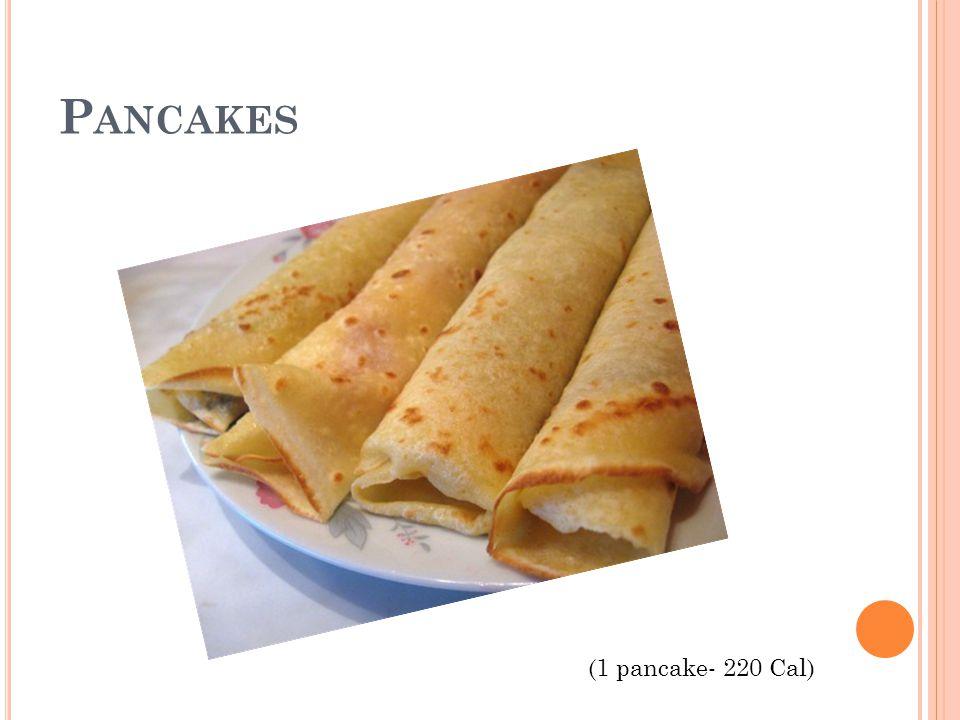P ANCAKES (1 pancake- 220 Cal)
