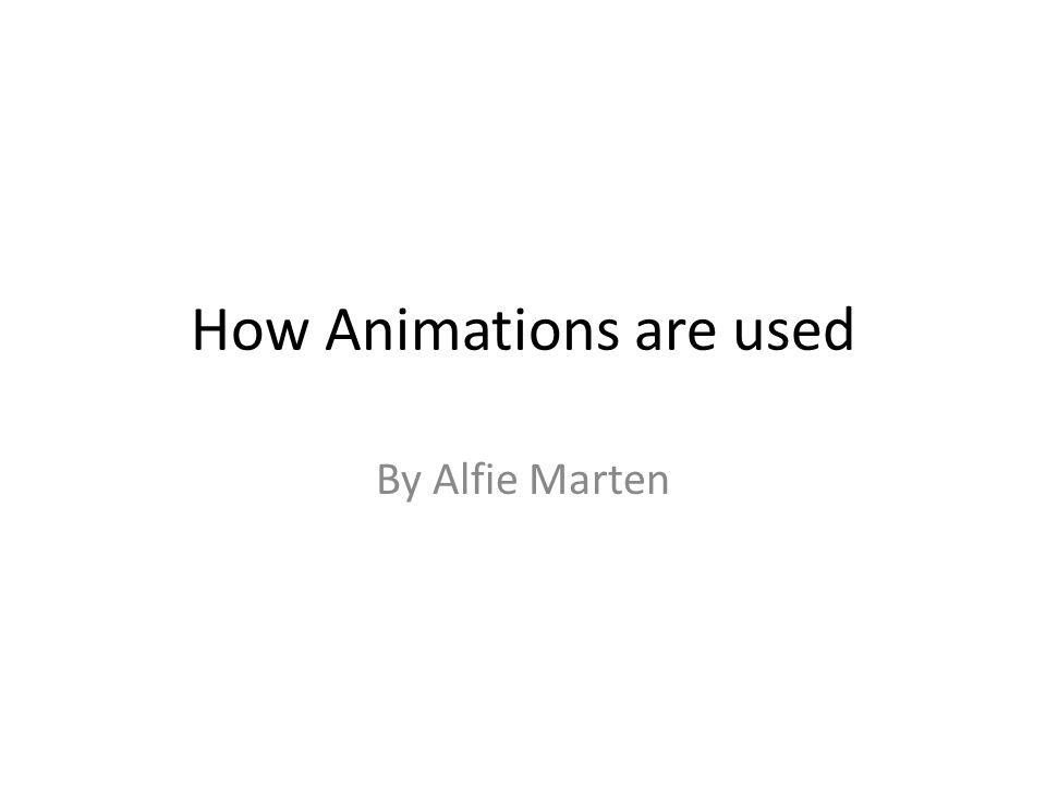 How Animations are used By Alfie Marten