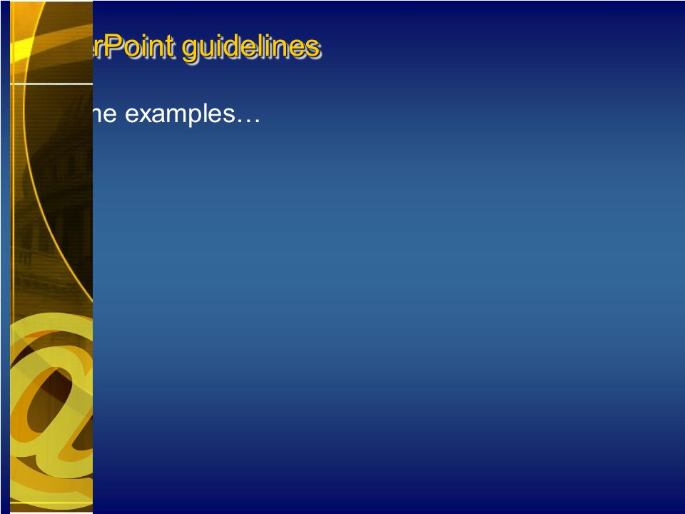 Some examples… PowerPoint guidelines