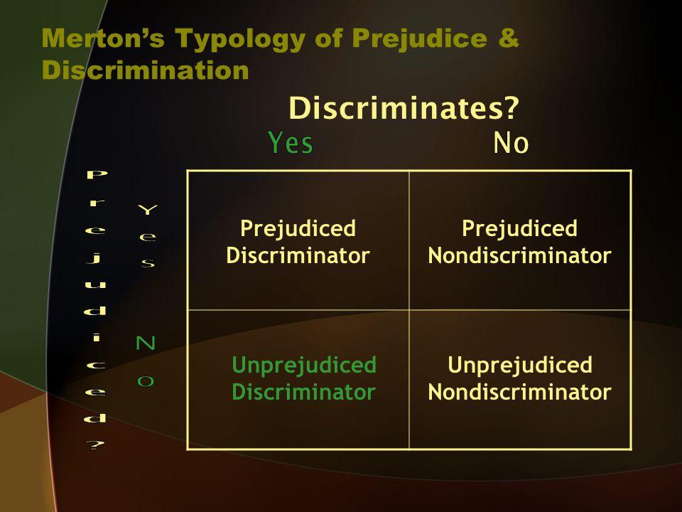 Merton's Typology of Prejudice & Discrimination Discriminates.