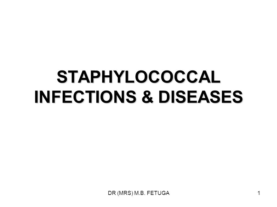 DR (MRS) M.B. FETUGA1 STAPHYLOCOCCAL INFECTIONS & DISEASES