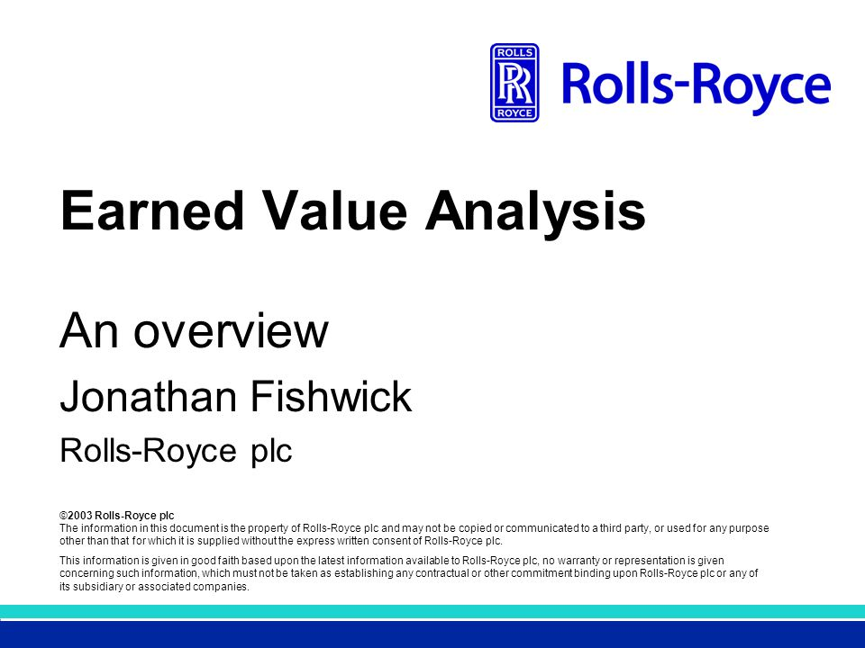 ©2003 Rolls-Royce plc The information in this document is the property of Rolls-Royce plc and may not be copied or communicated to a third party, or used for any purpose other than that for which it is supplied without the express written consent of Rolls-Royce plc.
