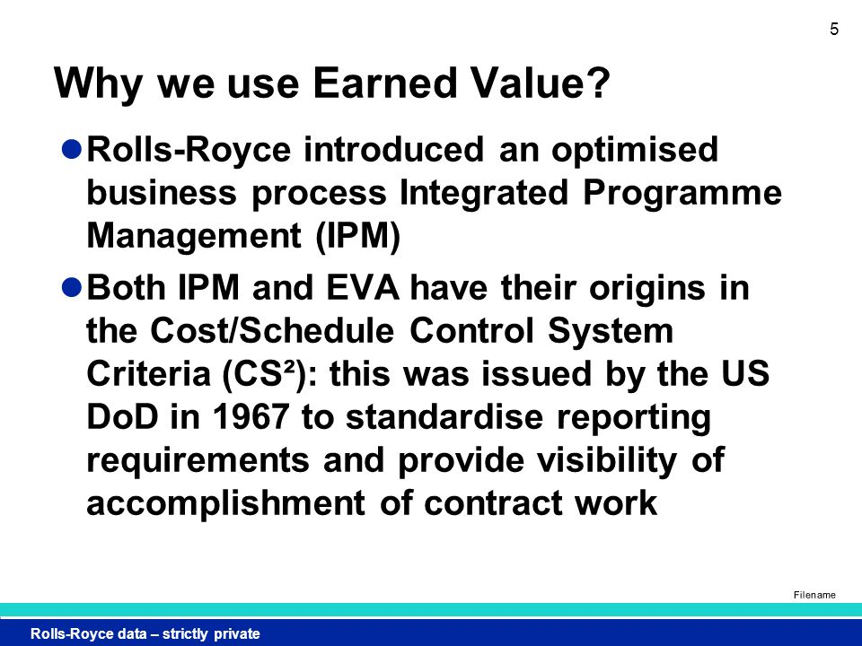 Rolls-Royce data – strictly private Filename 5 Why we use Earned Value.