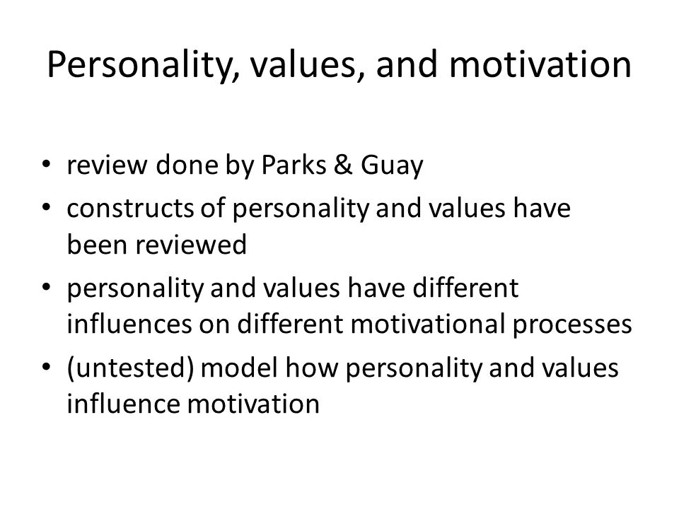Personality, values, and motivation review done by Parks & Guay constructs of personality and values have been reviewed personality and values have di