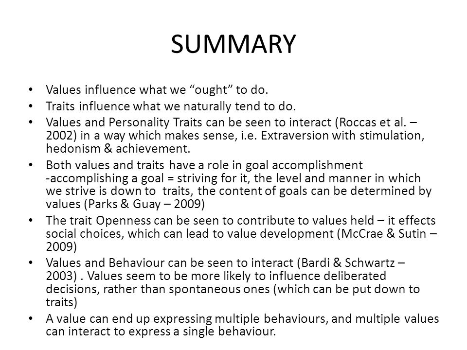 SUMMARY Values influence what we ought to do.Traits influence what we naturally tend to do.