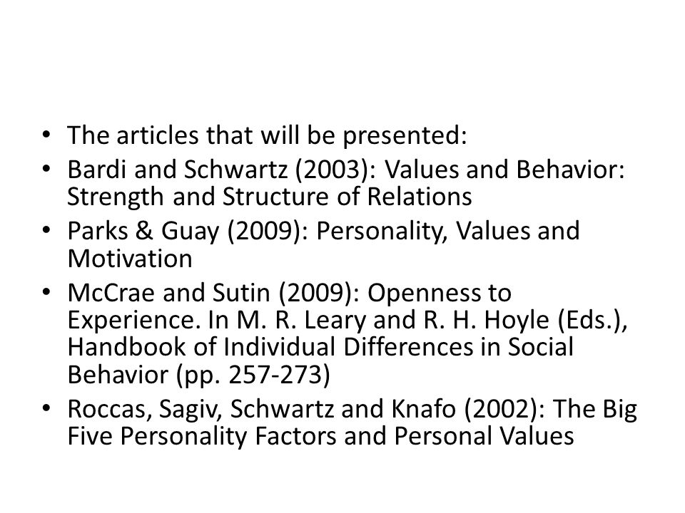 The articles that will be presented: Bardi and Schwartz (2003): Values and Behavior: Strength and Structure of Relations Parks & Guay (2009): Personality, Values and Motivation McCrae and Sutin (2009): Openness to Experience.