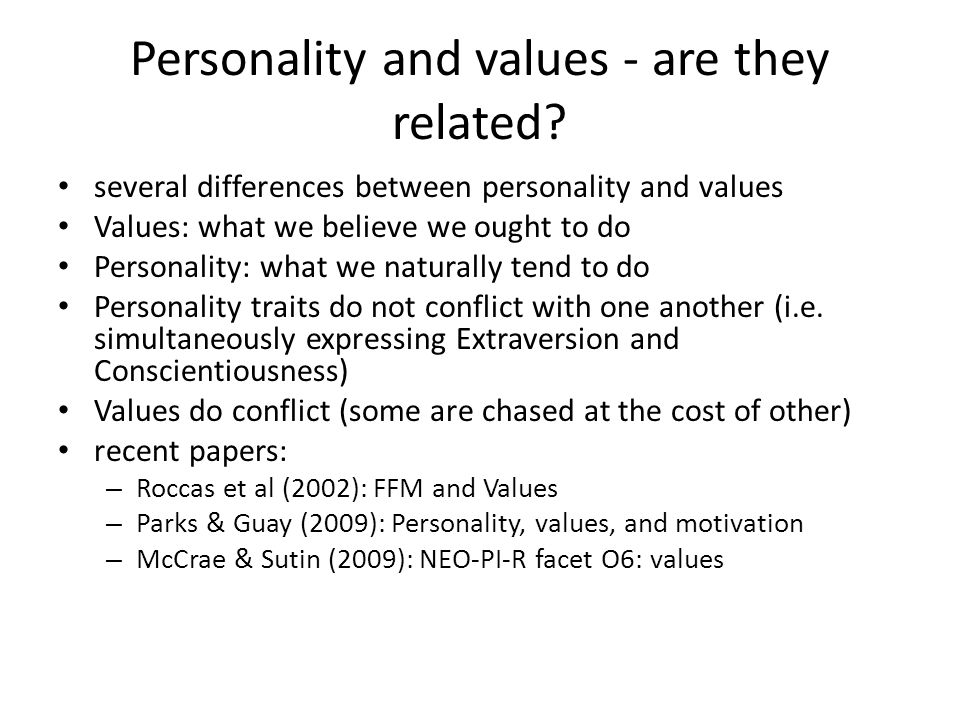 Personality and values - are they related? several differences between personality and values Values: what we believe we ought to do Personality: what
