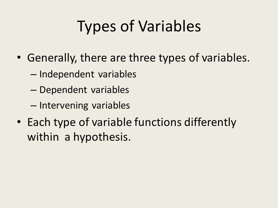 Independent Variables An independent variable is; – the causal variable, or – the variable that a researcher predicts will be the cause of a change in another variable.