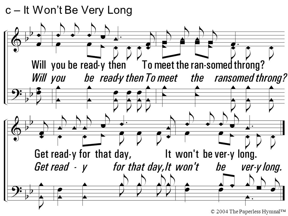 c – It Won't Be Very Long © 2004 The Paperless Hymnal™