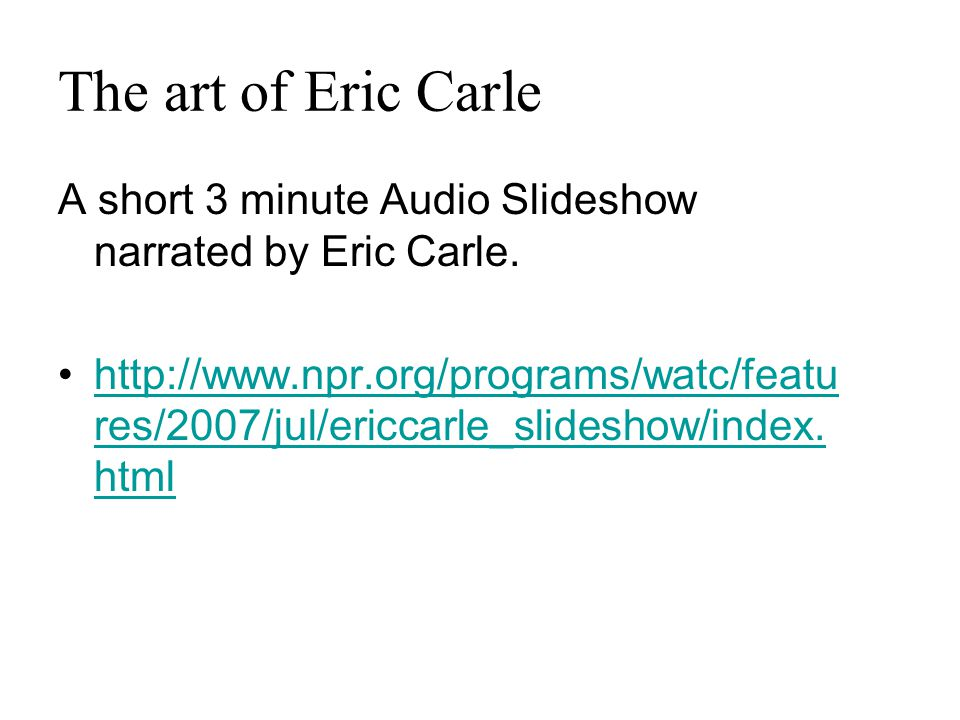 The art of Eric Carle A short 3 minute Audio Slideshow narrated by Eric Carle.