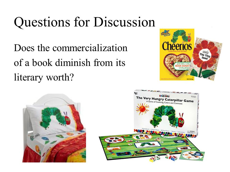 Questions for Discussion Does the commercialization of a book diminish from its literary worth