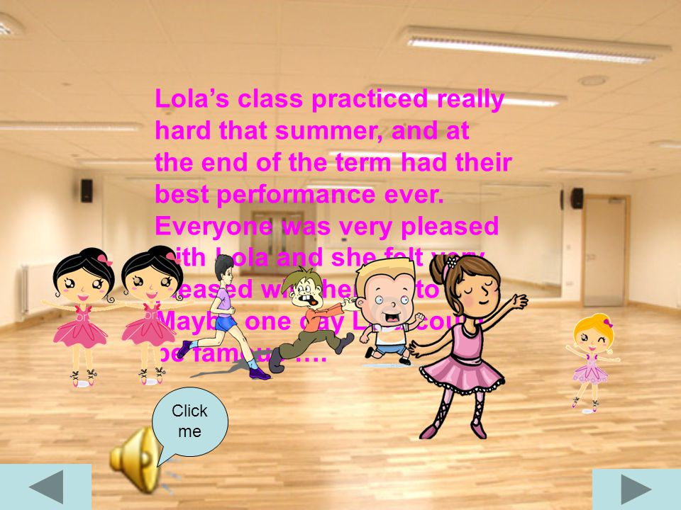 Lola began to cry she was the only dancer without a part.