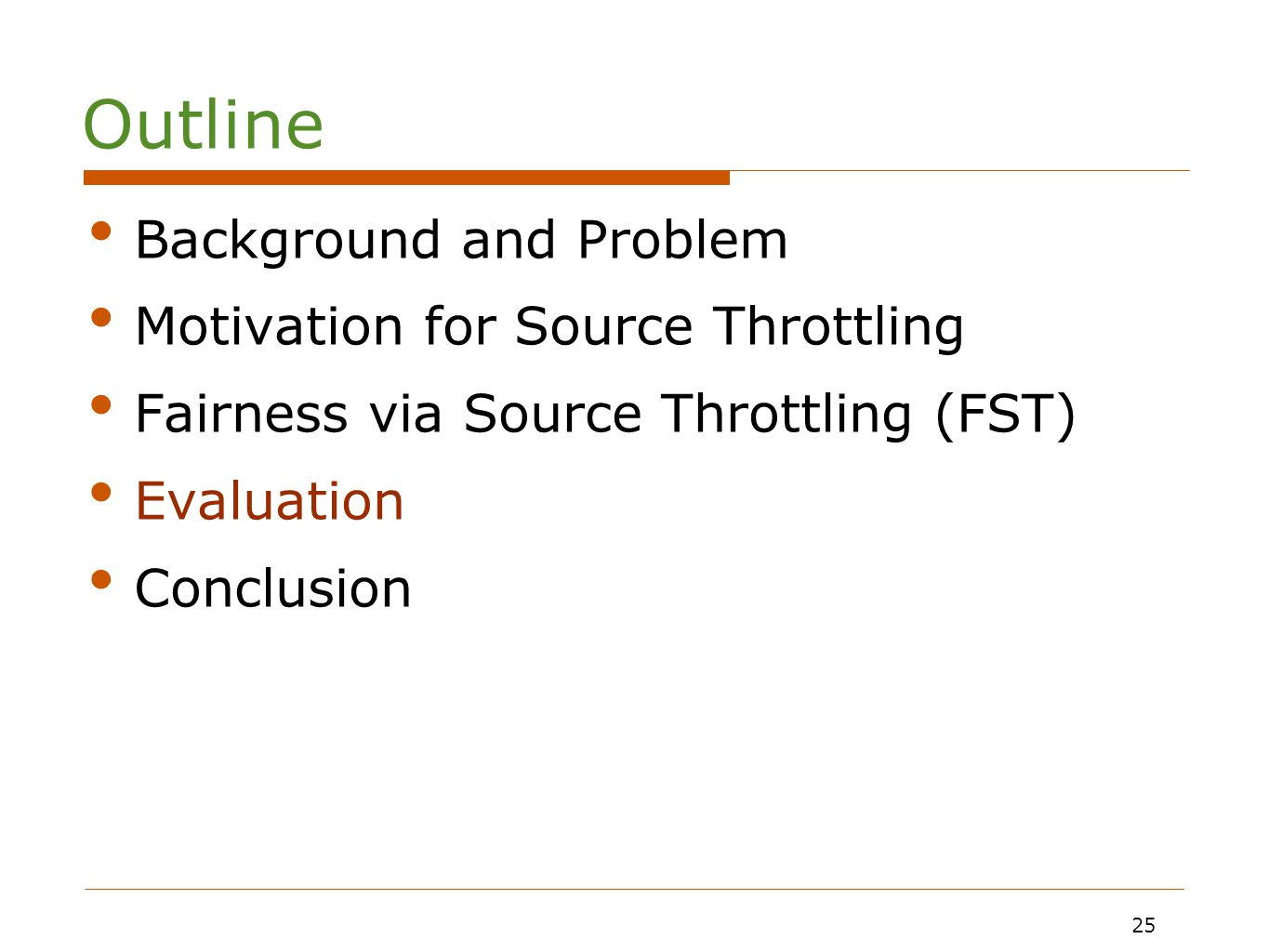 25 Background and Problem Motivation for Source Throttling Fairness via Source Throttling (FST) Evaluation Conclusion 25 Outline