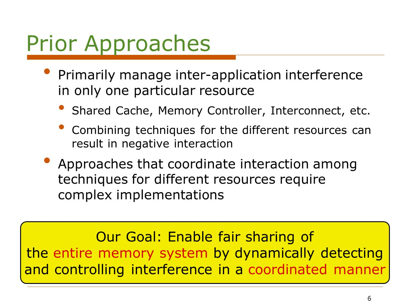 6 Primarily manage inter-application interference in only one particular resource Shared Cache, Memory Controller, Interconnect, etc.
