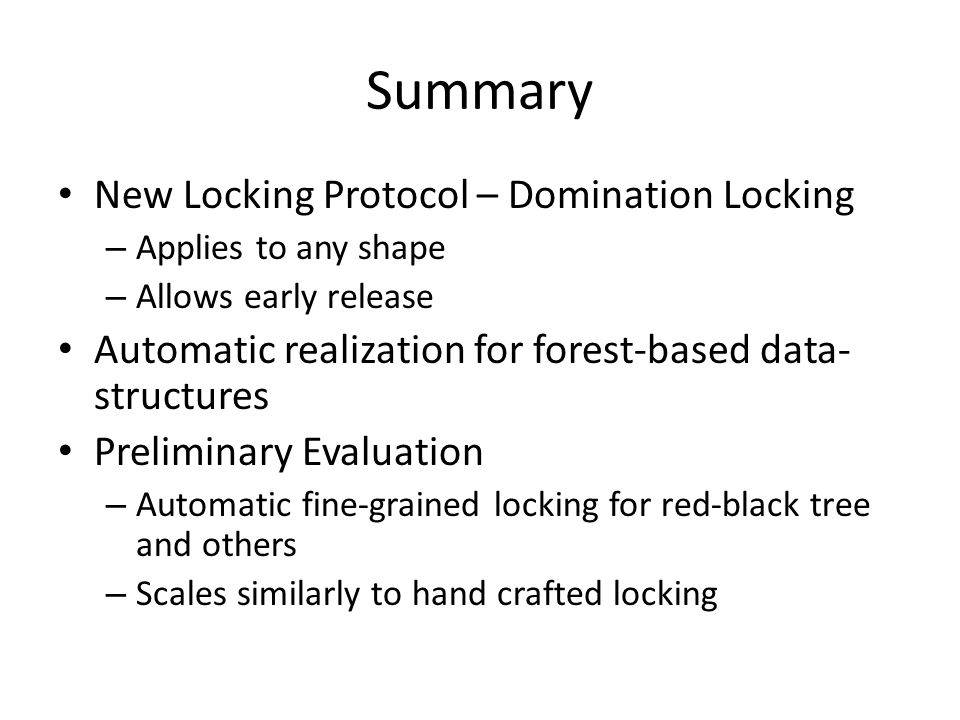Summary New Locking Protocol – Domination Locking – Applies to any shape – Allows early release Automatic realization for forest-based data- structure