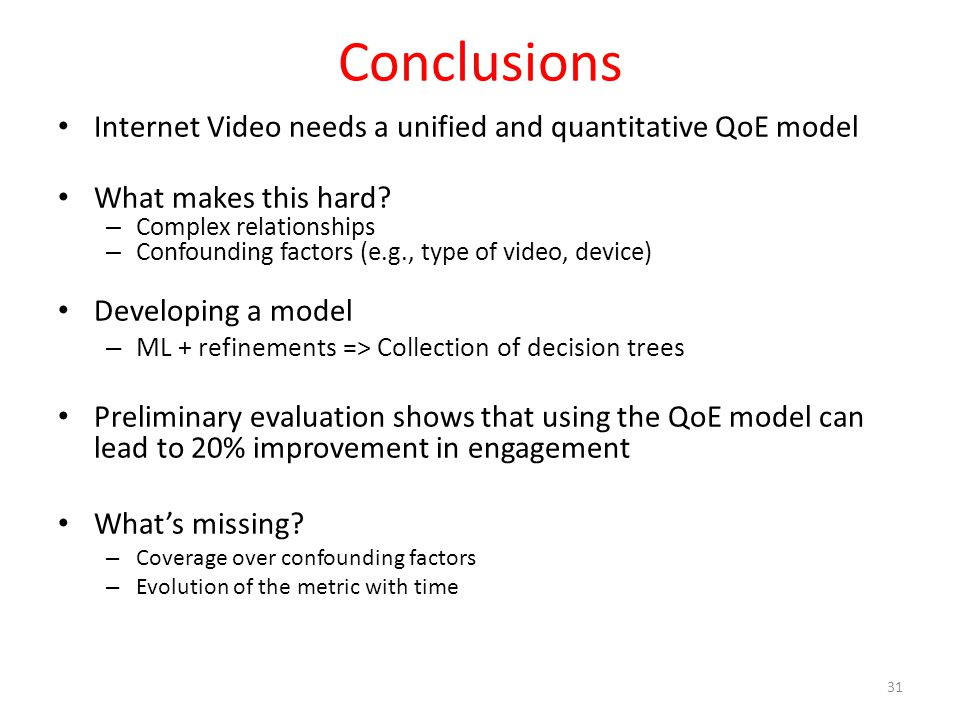 Conclusions Internet Video needs a unified and quantitative QoE model What makes this hard.