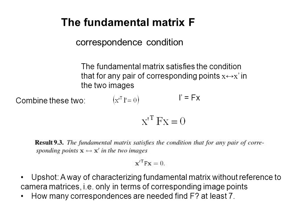 The fundamental matrix F correspondence condition The fundamental matrix satisfies the condition that for any pair of corresponding points x↔x ' in th
