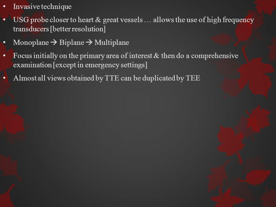 ADVANTAGES OF TEE Transducer - 2- 3 mm from heart Closer to posterior structures….
