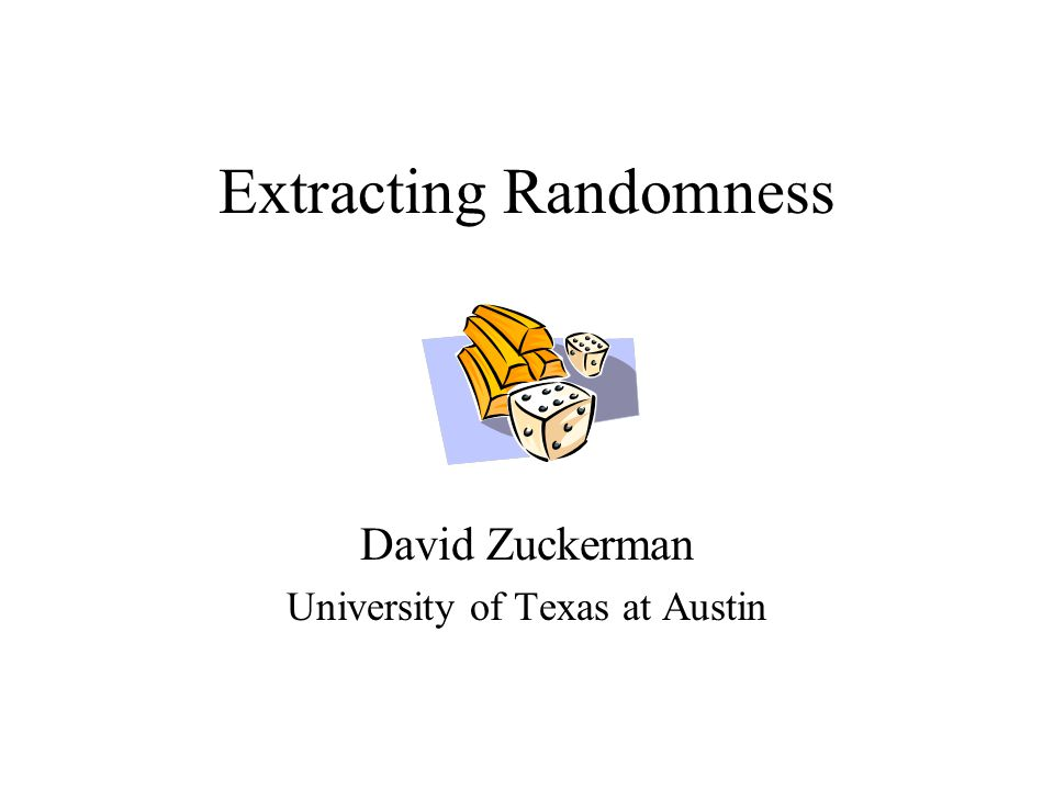 Randomness extremely useful Algorithms –Approximation, optimization, factoring polys.