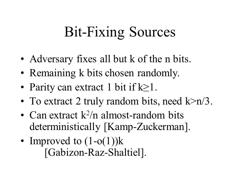 Bit-Fixing Sources Adversary fixes all but k of the n bits.