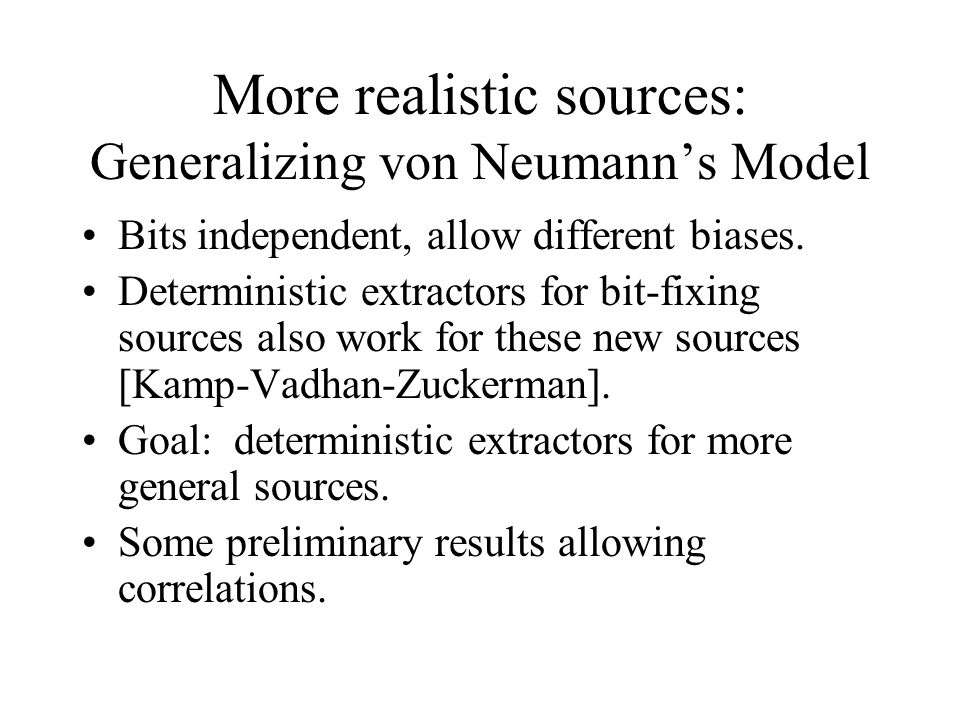 More realistic sources: Generalizing von Neumann's Model Bits independent, allow different biases.