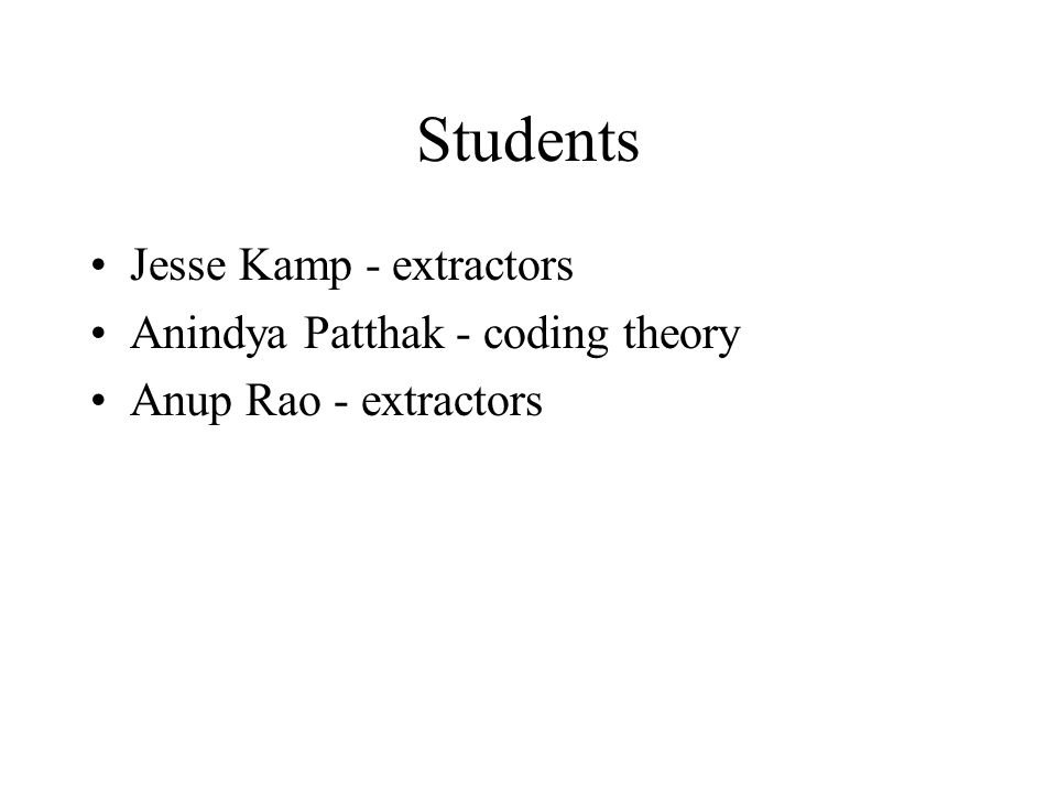 Students Jesse Kamp - extractors Anindya Patthak - coding theory Anup Rao - extractors