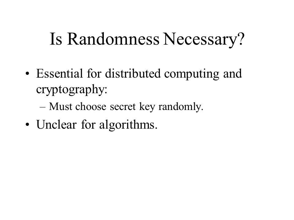 Is Randomness Necessary.