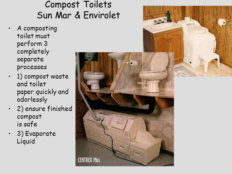 Compost Toilets Sun Mar & Envirolet A composting toilet must perform 3 completely separate processes 1) compost waste and toilet paper quickly and odo