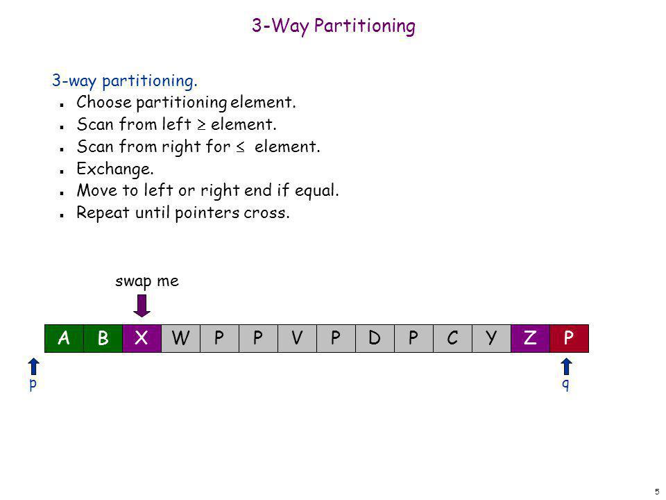 26 3-Way Partitioning 3-way partitioning.n Swap elements on left with elements in middle.