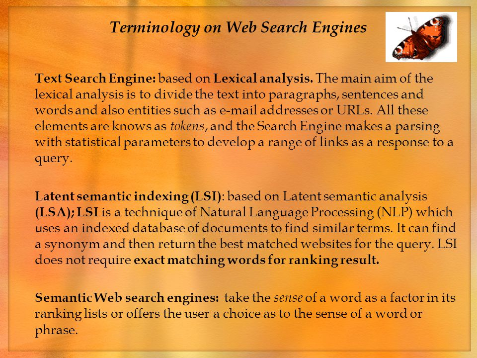 Terminology on Web Search Engines Text Search Engine: based on Lexical analysis.