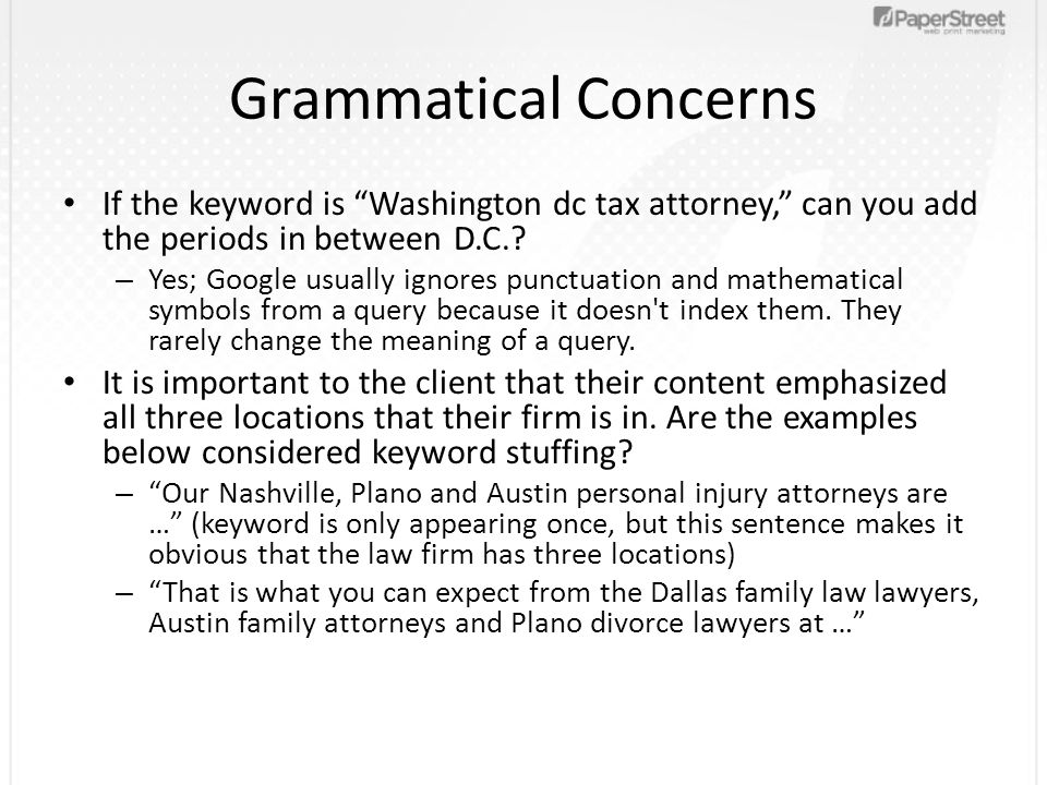"""Grammatical Concerns If the keyword is """"Washington dc tax attorney,"""" can you add the periods in between D.C.? – Yes; Google usually ignores punctuatio"""