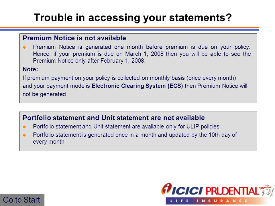 Trouble in accessing your statements? Premium Notice is not available Premium Notice is generated one month before premium is due on your policy. Henc