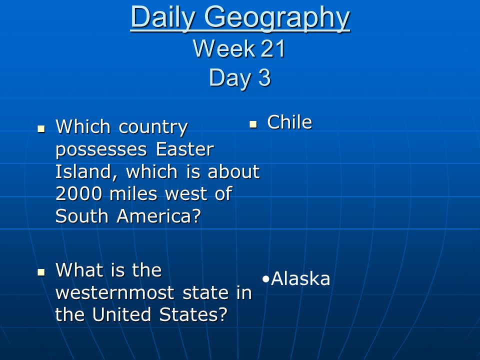 Daily Geography Week 21 Day 3 Which country possesses Easter Island, which is about 2000 miles west of South America? Which country possesses Easter I