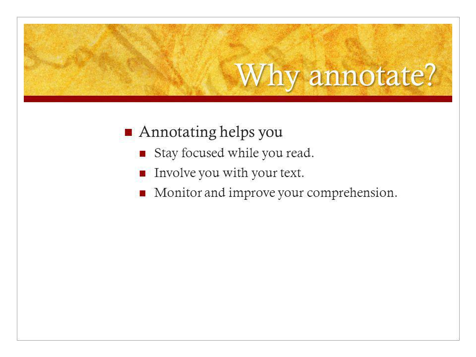 Why annotate.Annotating helps you Stay focused while you read.