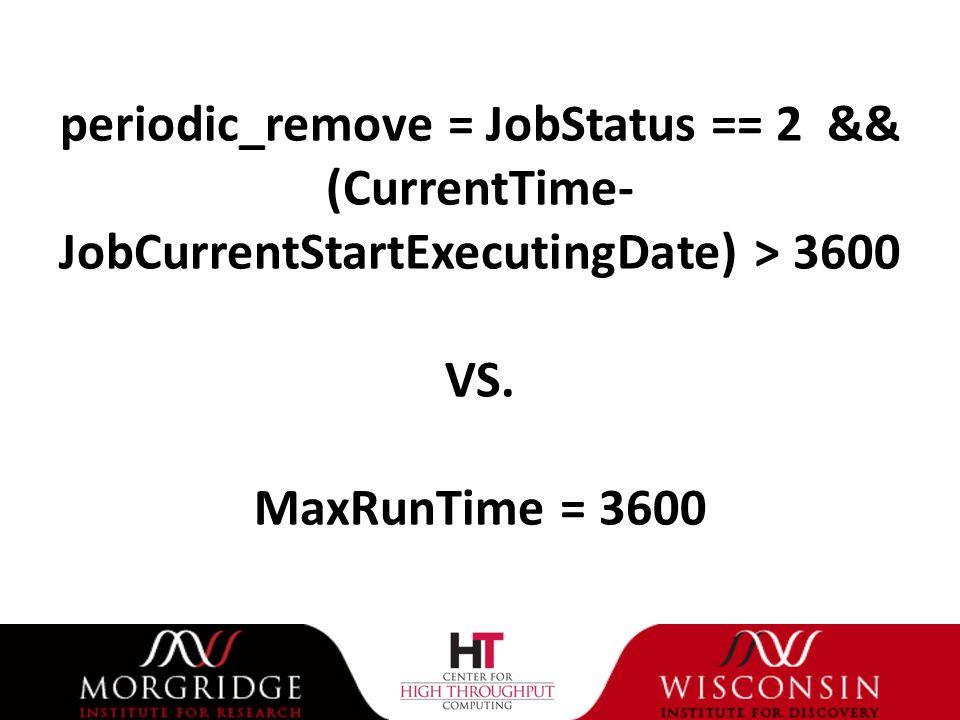 periodic_remove = JobStatus == 2 && (CurrentTime- JobCurrentStartExecutingDate) > 3600 VS.