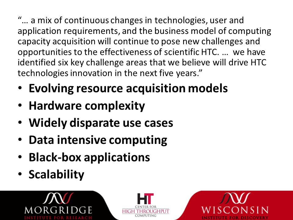 … a mix of continuous changes in technologies, user and application requirements, and the business model of computing capacity acquisition will continue to pose new challenges and opportunities to the effectiveness of scientific HTC.