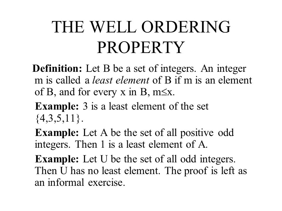 WELL ORDERING The Well Ordering Property: Let B be a non empty set of integers such that there exists an integer b such that every element x of B satisfies b < x.