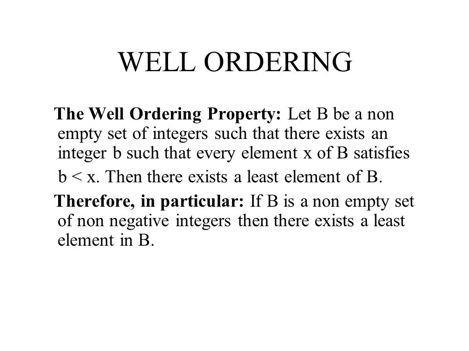 WELL ORDERING An Application of the Well Ordering Property: A Proof of the Existence Part of the Division Algorithm: For every integer a and positive integer d there exist integers q and r such that 0  r<d and a = qd + r.