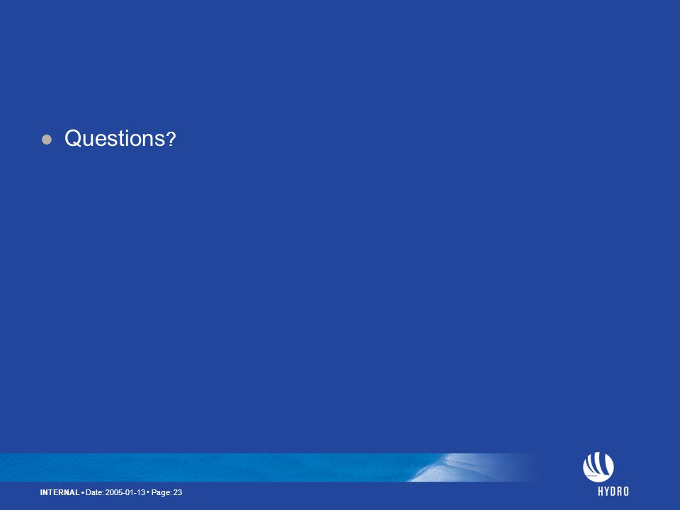 INTERNAL Date: 2005-01-13 Page: 23 Questions ?