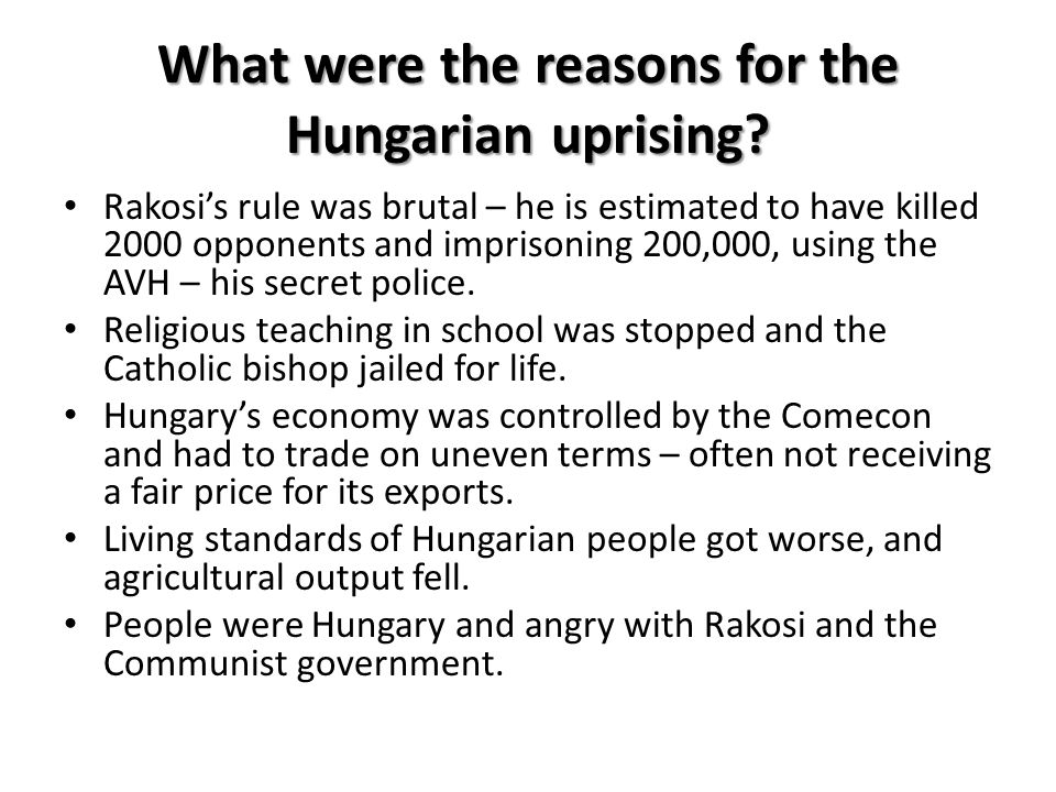 What were the reasons for the Hungarian uprising? Rakosi's rule was brutal – he is estimated to have killed 2000 opponents and imprisoning 200,000, us