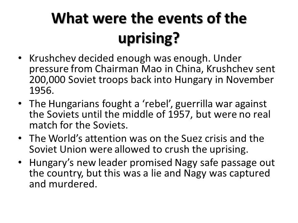 What were the events of the uprising? Krushchev decided enough was enough. Under pressure from Chairman Mao in China, Krushchev sent 200,000 Soviet tr