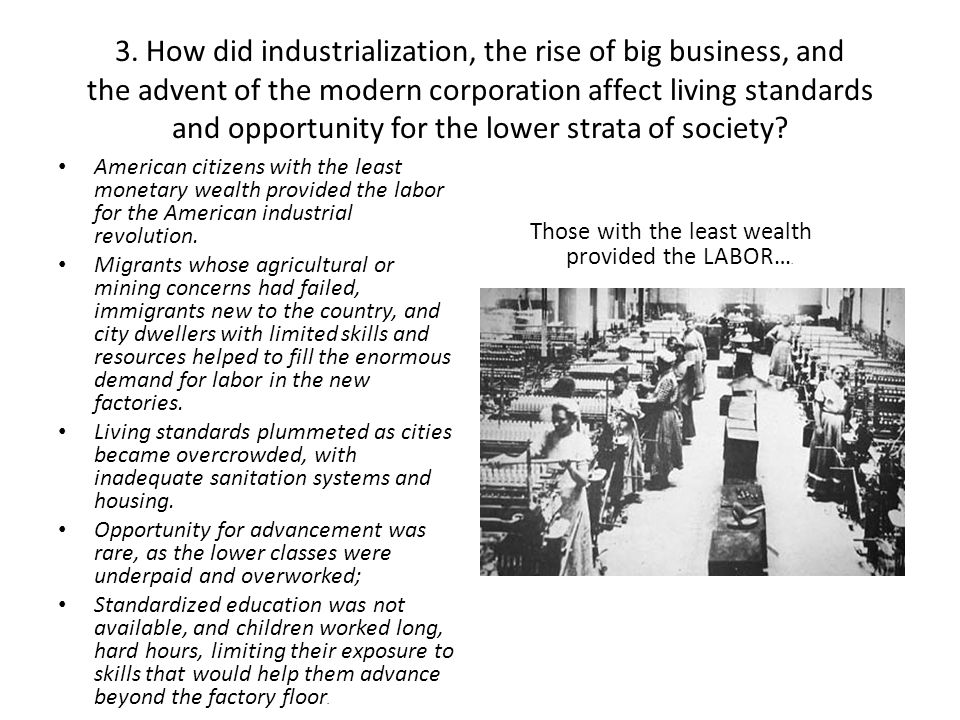 3. How did industrialization, the rise of big business, and the advent of the modern corporation affect living standards and opportunity for the lower