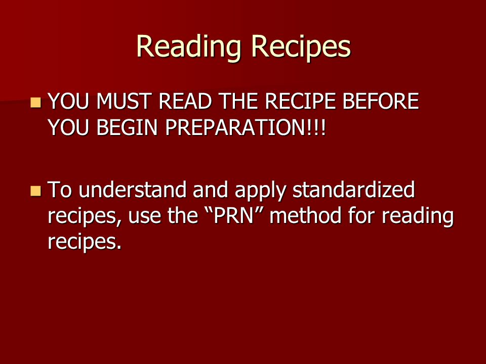 Reading Recipes YOU MUST READ THE RECIPE BEFORE YOU BEGIN PREPARATION!!! YOU MUST READ THE RECIPE BEFORE YOU BEGIN PREPARATION!!! To understand and ap