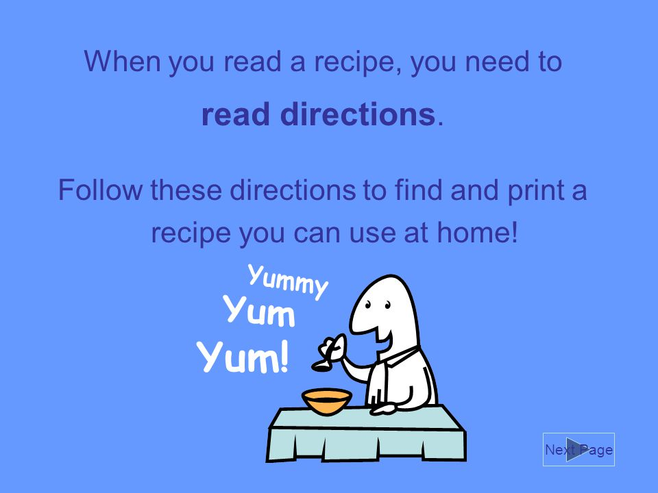 When you read a recipe, you need to read directions.